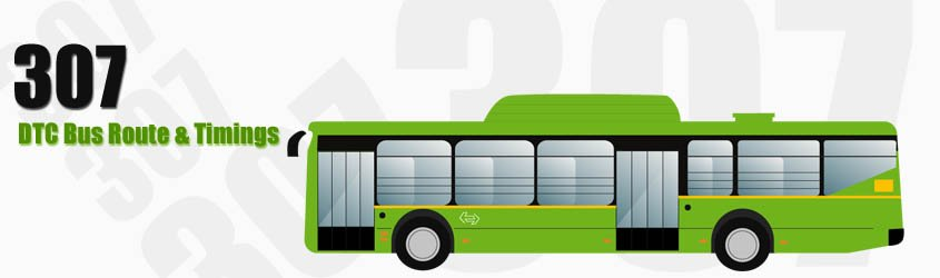 307 Delhi DTC City Bus Route and DTC Bus Route 307 Timings with Bus Stops