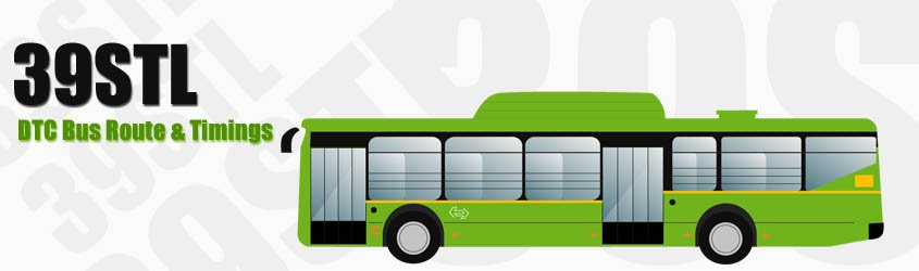 39STL Delhi DTC City Bus Route and DTC Bus Route 39STL Timings with Bus Stops